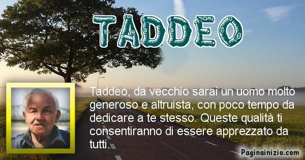 Taddeo - Come sarai da vecchio Taddeo