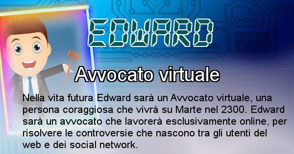Edward - Scopri chi sarai nella prossima vita analizzando il Cognome Edward