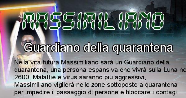 Massimiliano - Scopri chi sarai nella prossima vita analizzando il Cognome Massimiliano