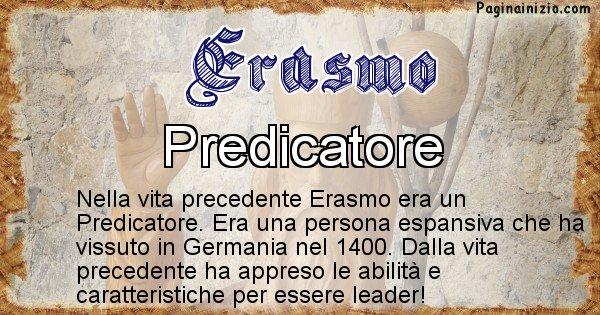 Erasmo - Chi era nella vita precedente Erasmo