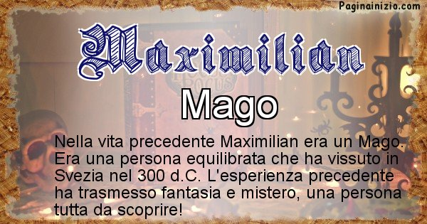 Maximilian - Chi era nella vita precedente Maximilian